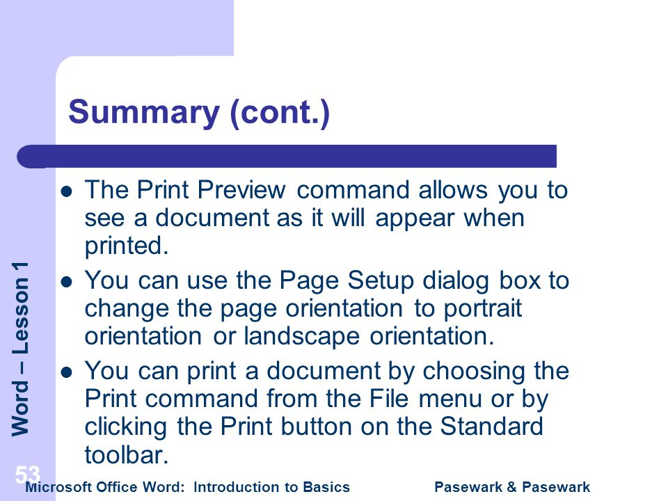 Summary (cont.) The Print Preview command allows you to see a document as it will appear when printed.