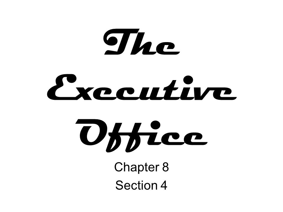 The Executive Office Chapter 8 Section 4