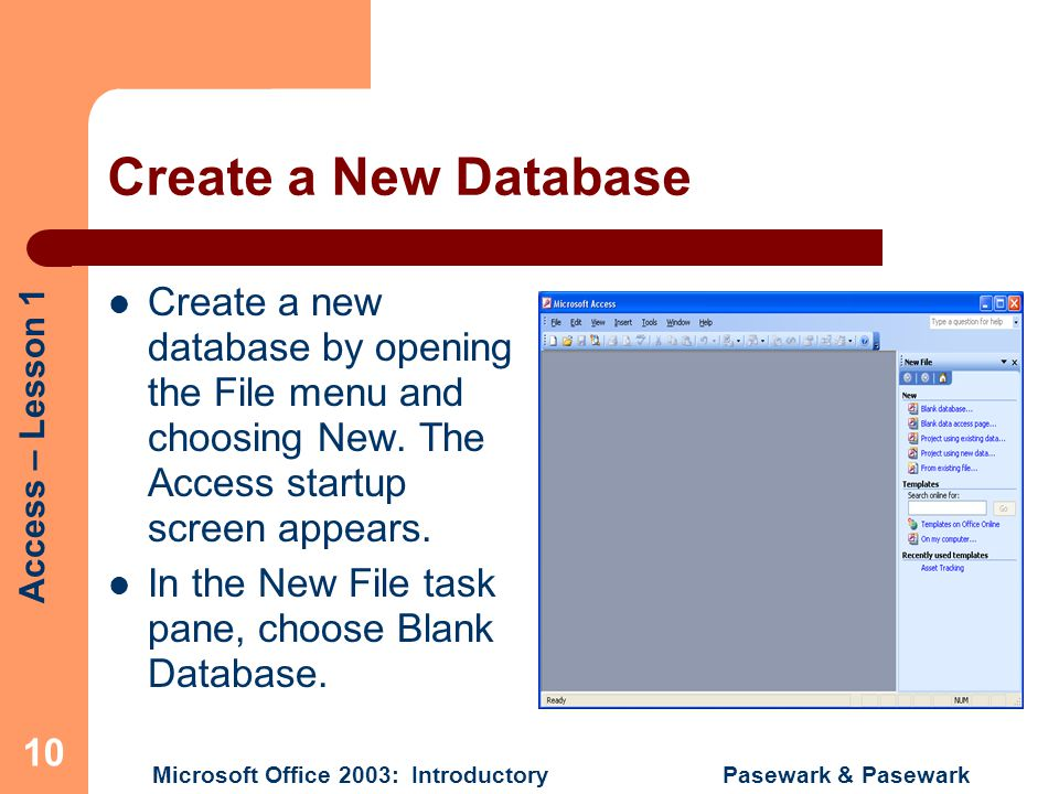 Create a New Database Create a new database by opening the File menu and choosing New. The Access startup screen appears.