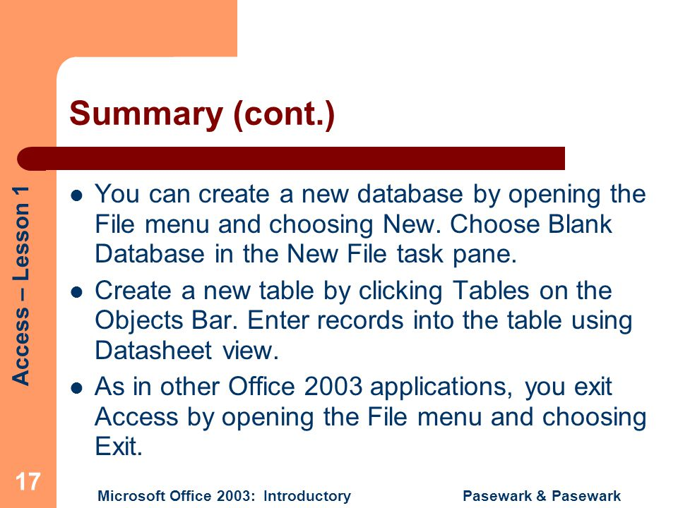 Summary (cont.) You can create a new database by opening the File menu and choosing New. Choose Blank Database in the New File task pane.