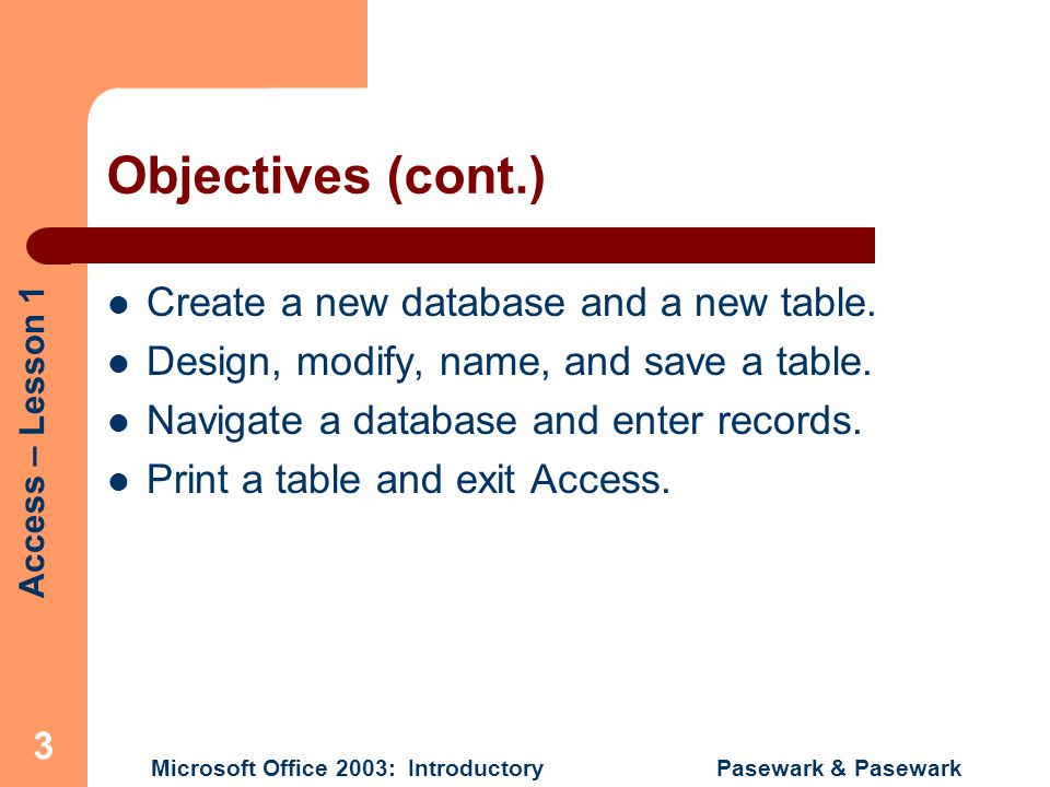 Objectives (cont.) Create a new database and a new table.