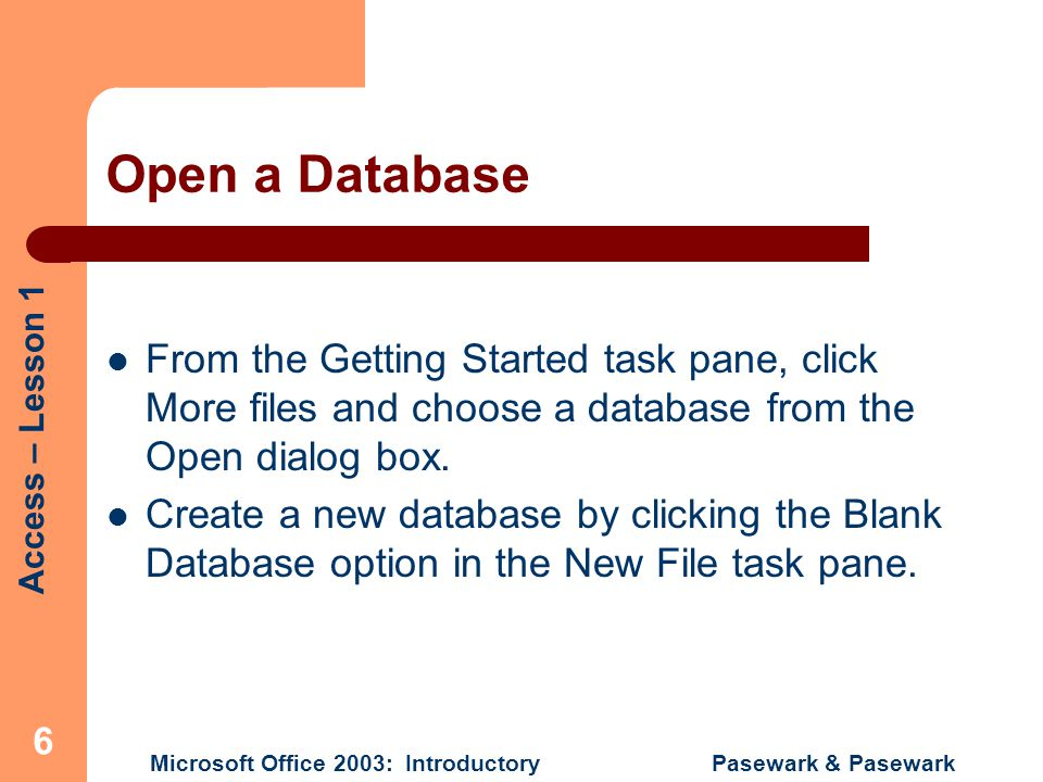 Open a Database From the Getting Started task pane, click More files and choose a database from the Open dialog box.