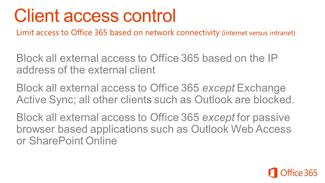 Client access control Limit access to Office 365 based on network connectivity (internet versus intranet)
