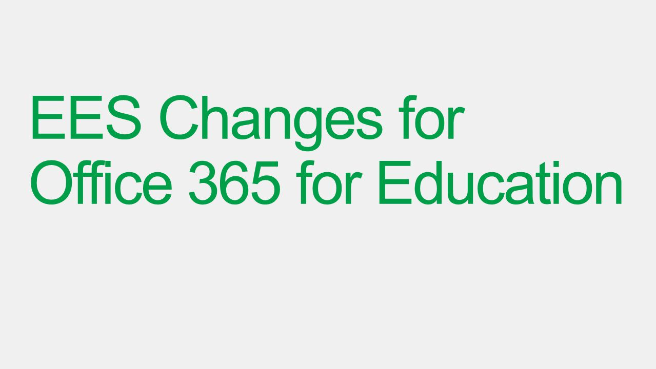 EES Changes for Office 365 for Education