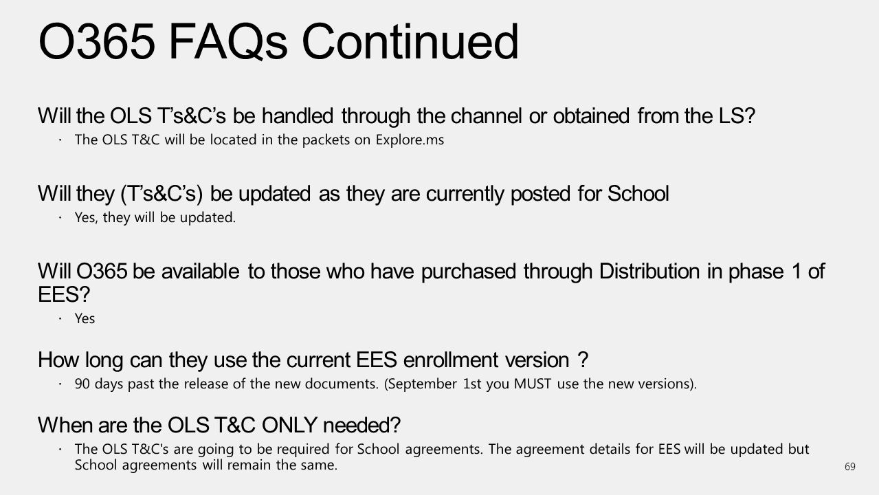 O365 FAQs Continued Will the OLS T's&C's be handled through the channel or obtained from the LS