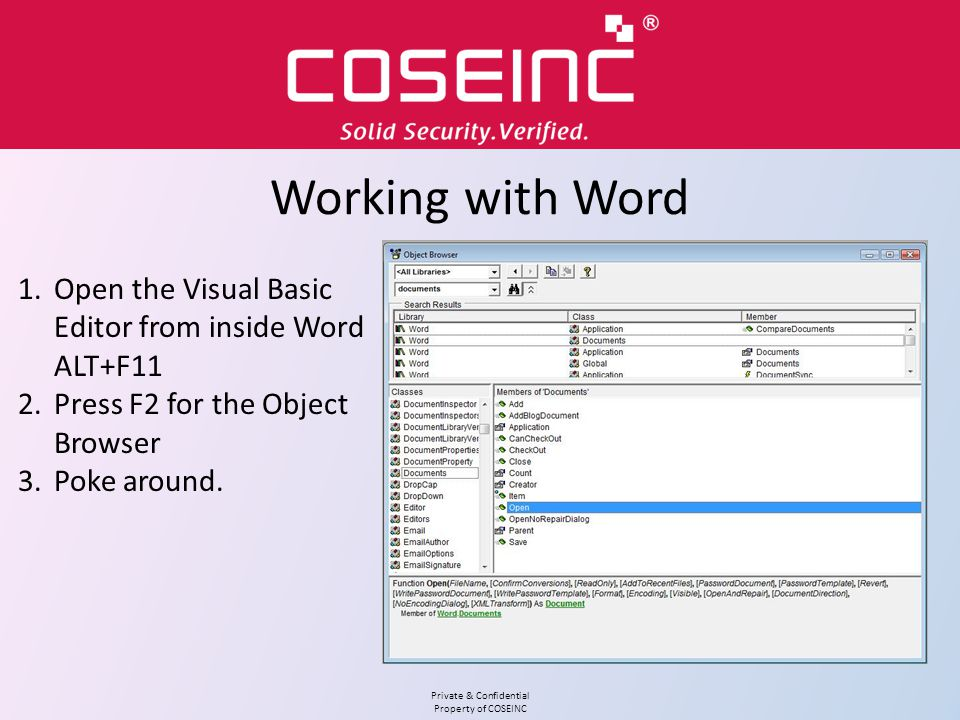 Working with Word Open the Visual Basic Editor from inside Word ALT+F11. Press F2 for the Object Browser.