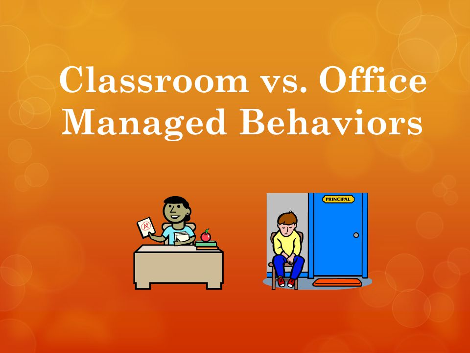 Classroom vs. Office Managed Behaviors