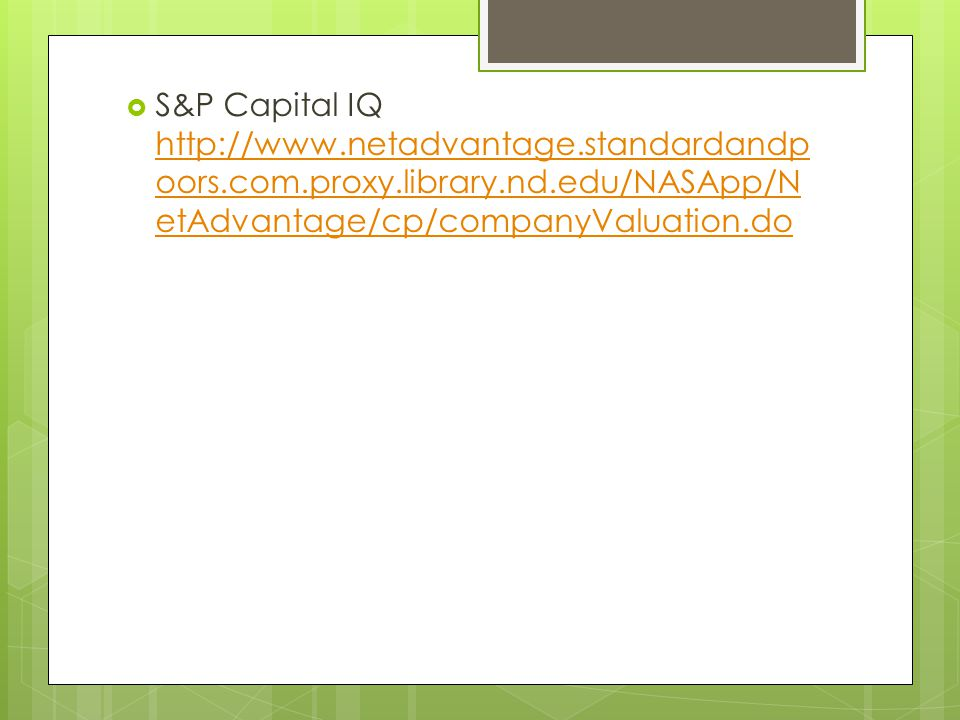 S&P Capital IQ http://www. netadvantage. standardandpoors. com. proxy
