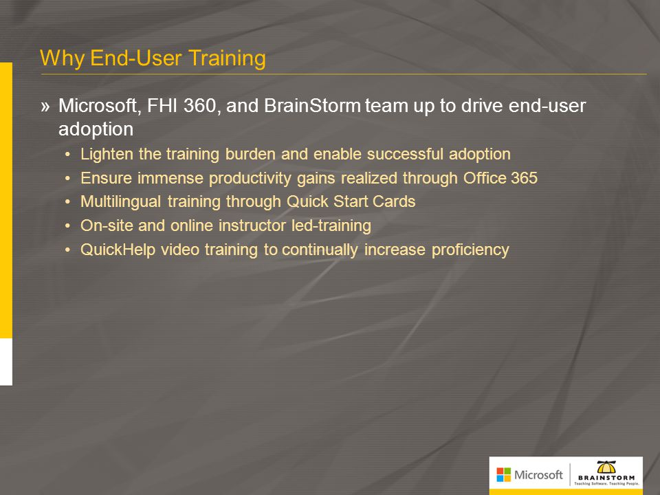 Why End-User Training Microsoft, FHI 360, and BrainStorm team up to drive end-user adoption.