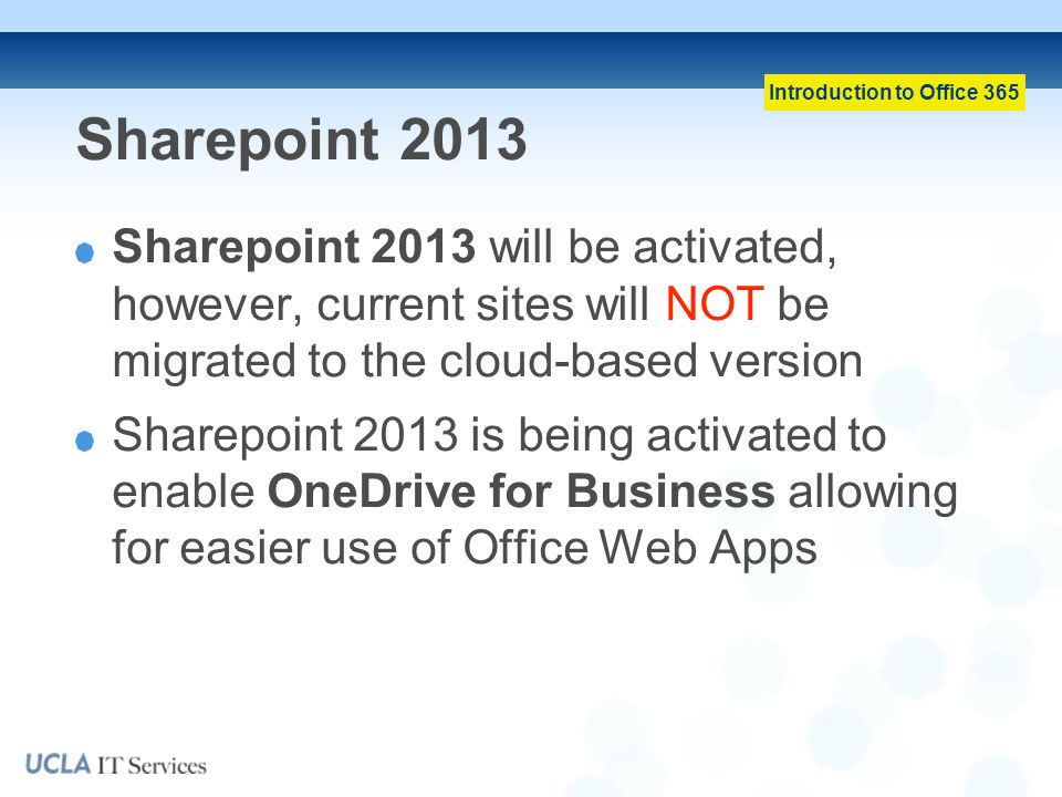 Sharepoint 2013 Sharepoint 2013 will be activated, however, current sites will NOT be migrated to the cloud-based version.