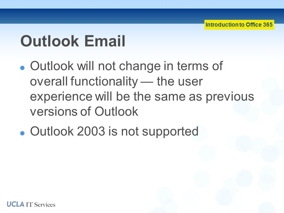 Outlook Email Outlook will not change in terms of overall functionality — the user experience will be the same as previous versions of Outlook.