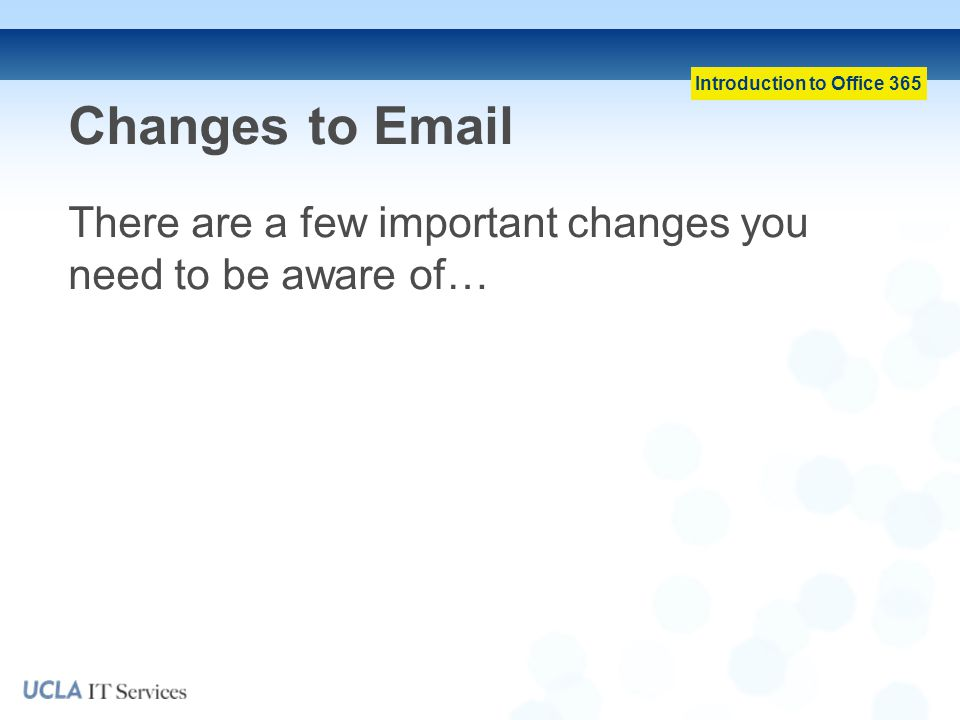 Changes to Email There are a few important changes you need to be aware of…