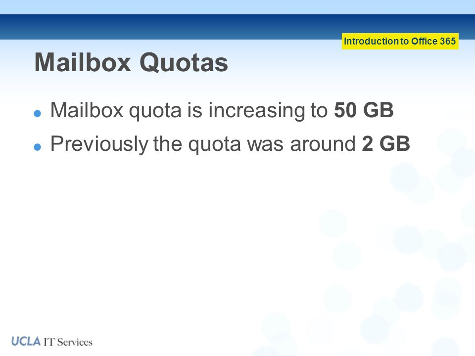 Mailbox Quotas Mailbox quota is increasing to 50 GB