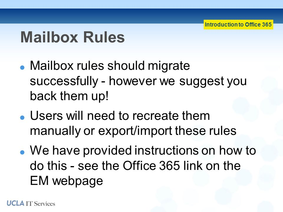 Mailbox Rules Mailbox rules should migrate successfully - however we suggest you back them up!