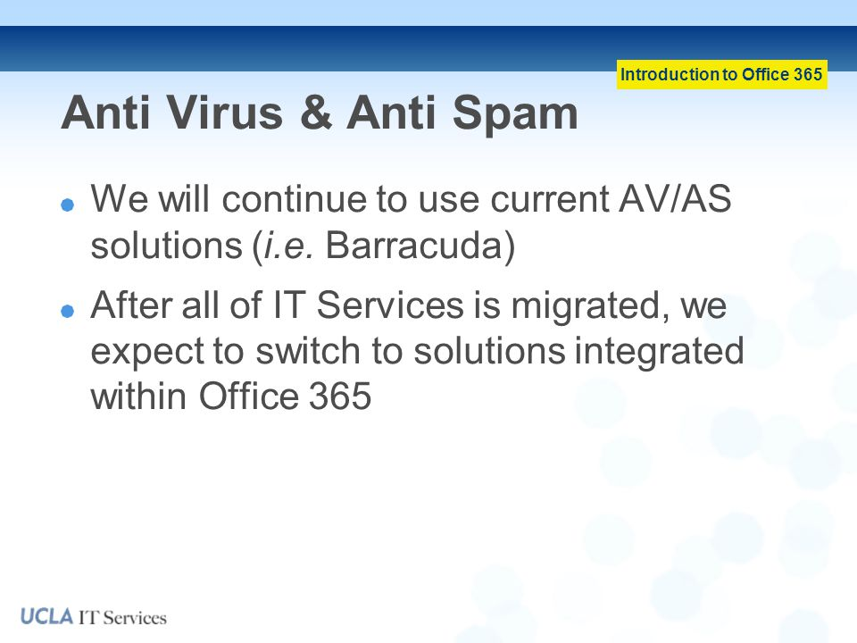 Anti Virus & Anti Spam We will continue to use current AV/AS solutions (i.e. Barracuda)