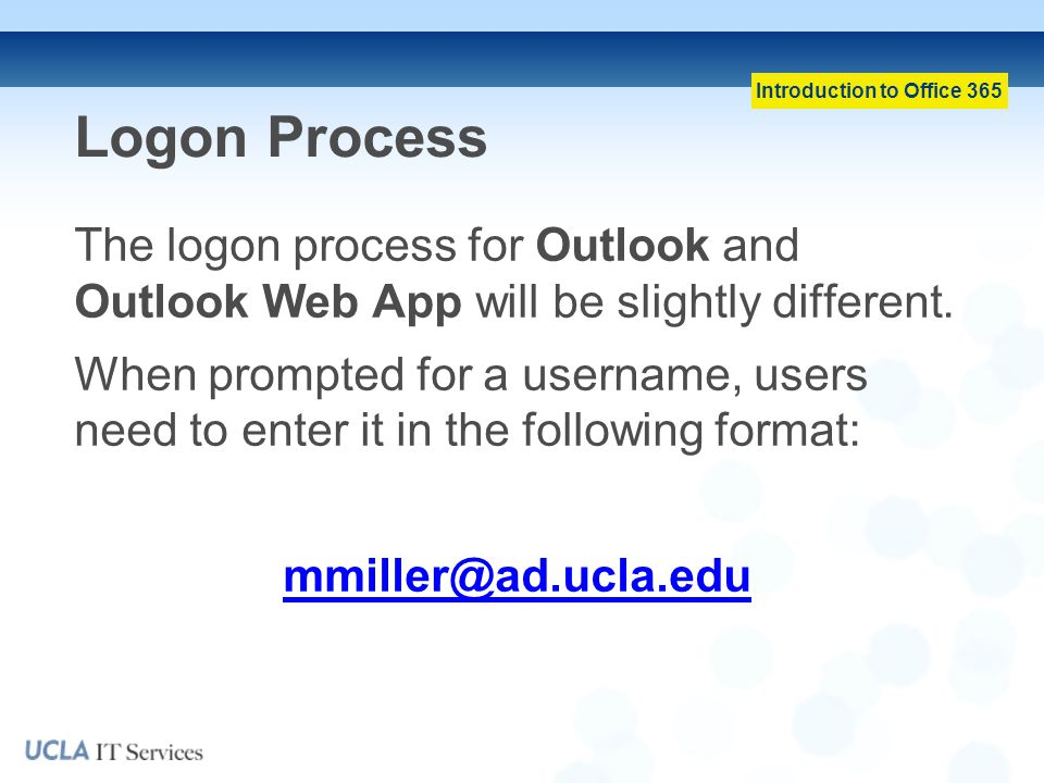 Logon Process The logon process for Outlook and Outlook Web App will be slightly different.