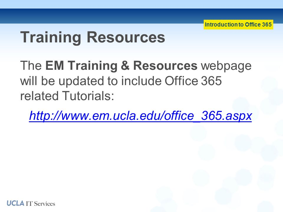 Training Resources The EM Training & Resources webpage will be updated to include Office 365 related Tutorials: