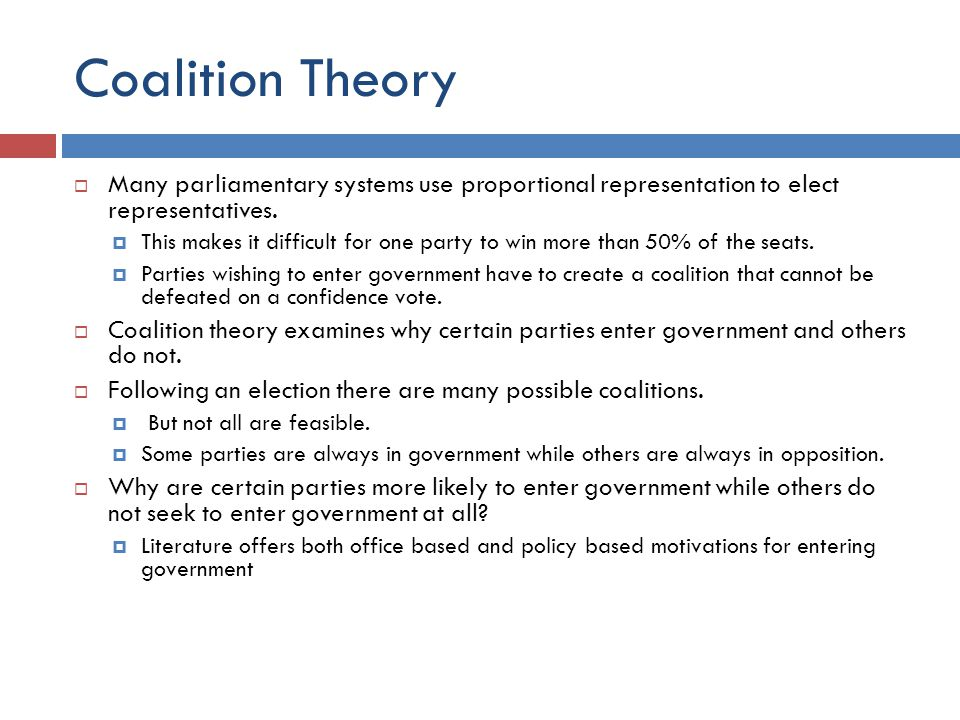 Coalition Theory Many parliamentary systems use proportional representation to elect representatives.