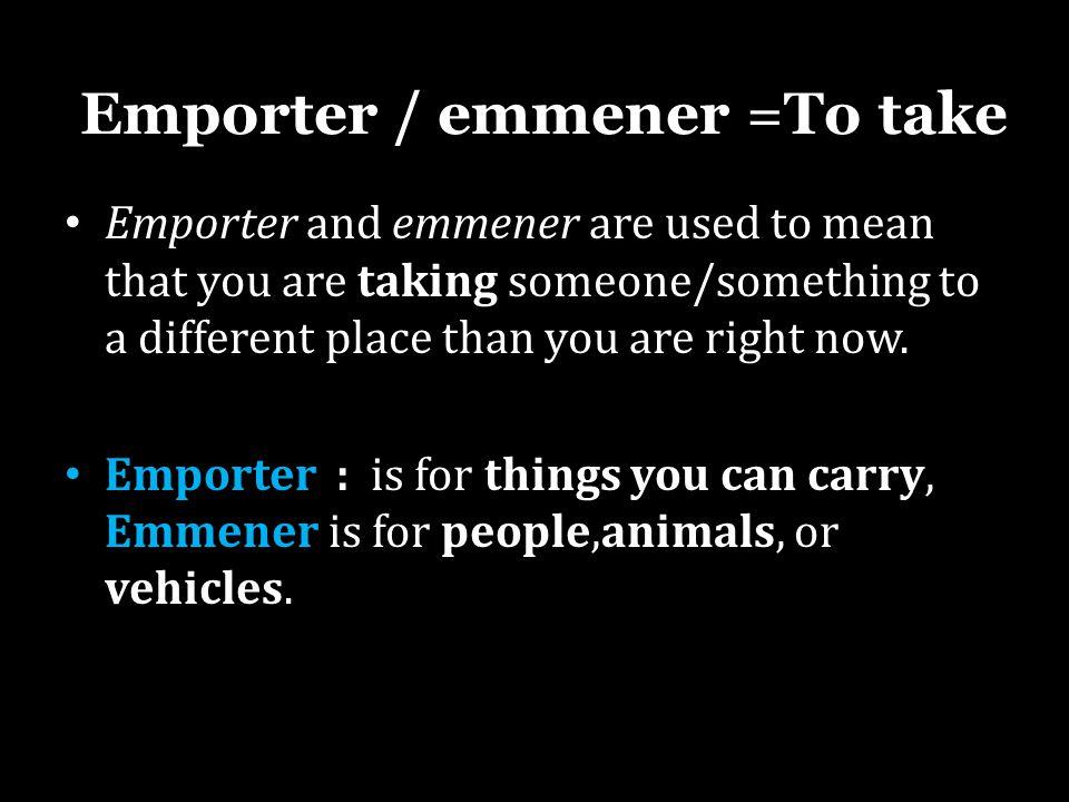 Emporter / emmener =To take