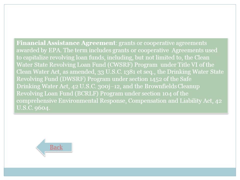 Financial Assistance Agreement: grants or cooperative agreements awarded by EPA. The term includes grants or cooperative Agreements used
