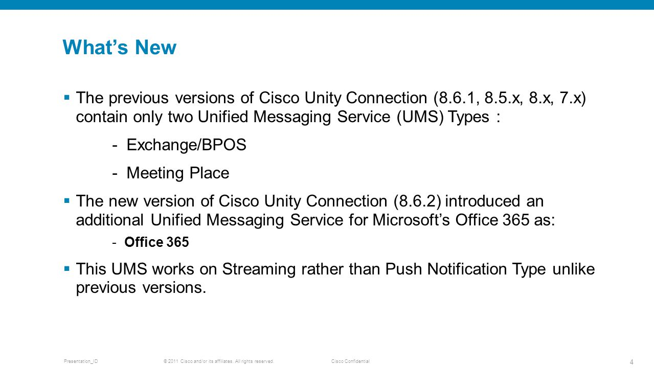 What's New The previous versions of Cisco Unity Connection (8.6.1, 8.5.x, 8.x, 7.x) contain only two Unified Messaging Service (UMS) Types :