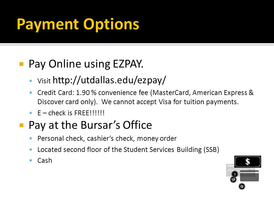 Payment Options Pay Online using EZPAY. Pay at the Bursar's Office