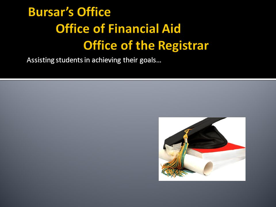 Bursar's Office Office of Financial Aid Office of the Registrar