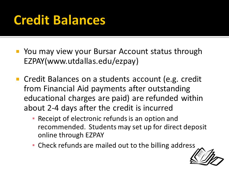 Credit Balances You may view your Bursar Account status through EZPAY(www.utdallas.edu/ezpay)