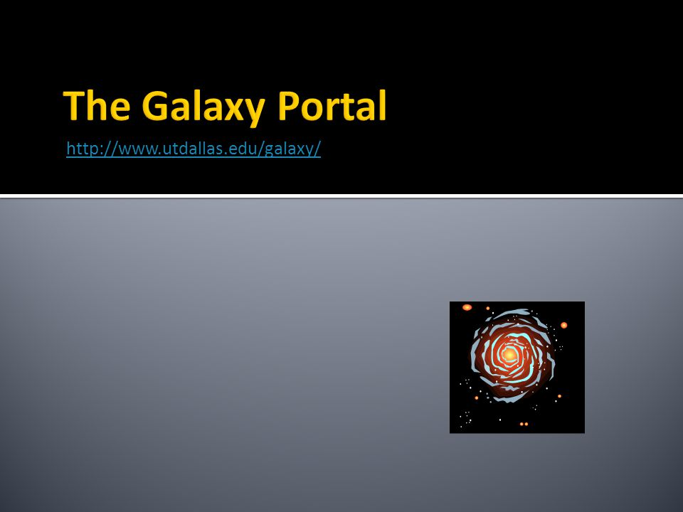 The Galaxy Portal http://www.utdallas.edu/galaxy/