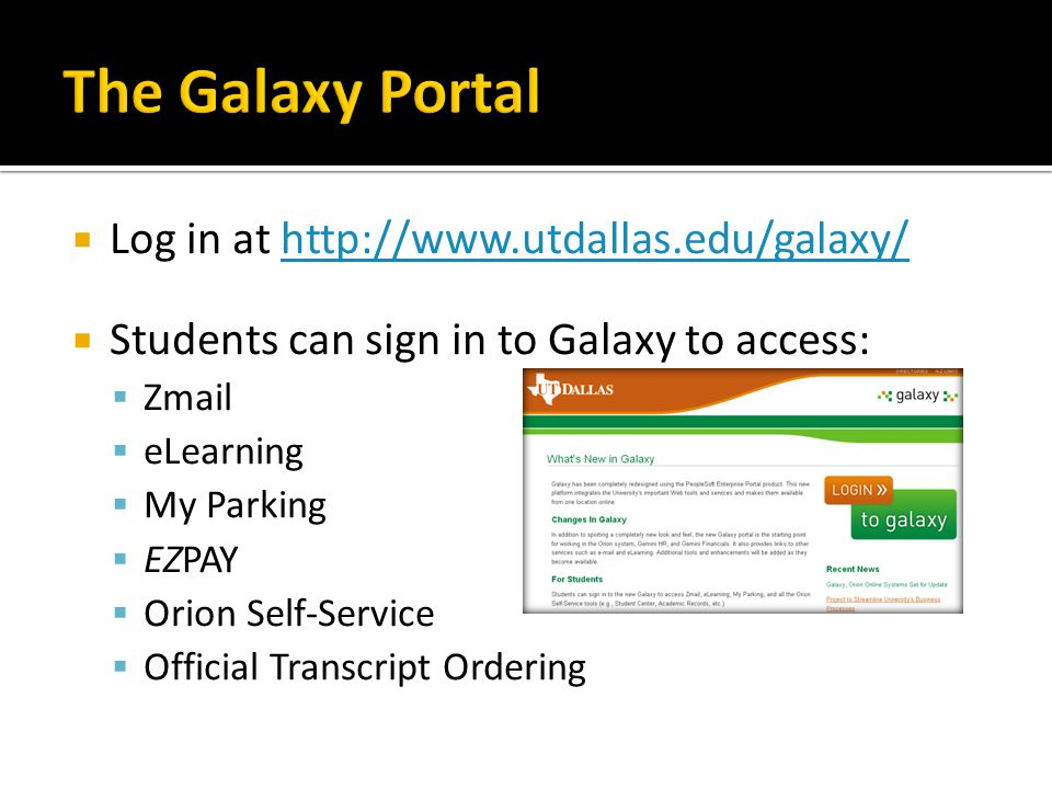 The Galaxy Portal Log in at http://www.utdallas.edu/galaxy/
