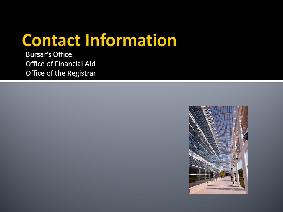 Contact Information Bursar's Office Office of Financial Aid Office of the Registrar