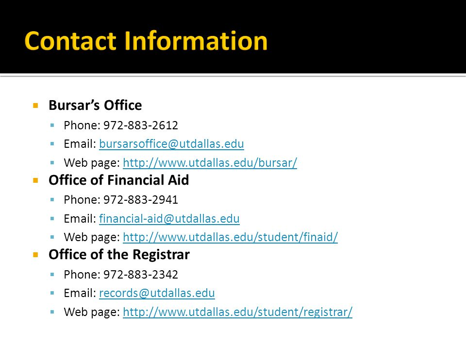 Contact Information Bursar's Office. Phone: 972-883-2612. Email: bursarsoffice@utdallas.edu. Web page: http://www.utdallas.edu/bursar/