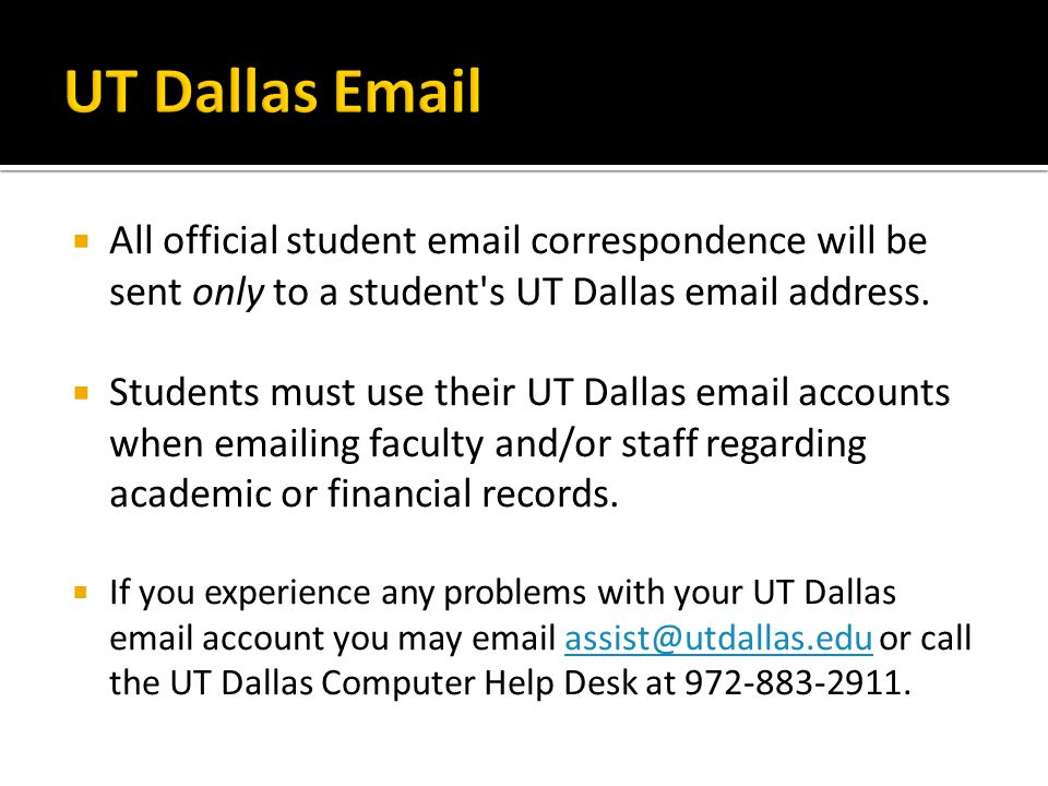 UT Dallas Email All official student email correspondence will be sent only to a student s UT Dallas email address.