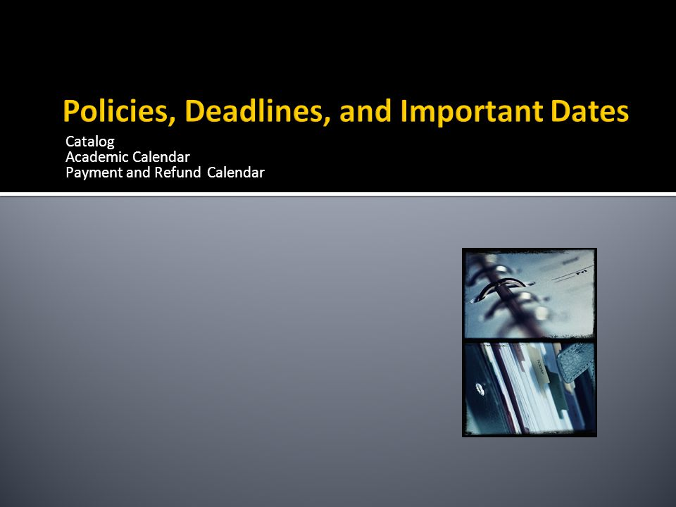 Policies, Deadlines, and Important Dates