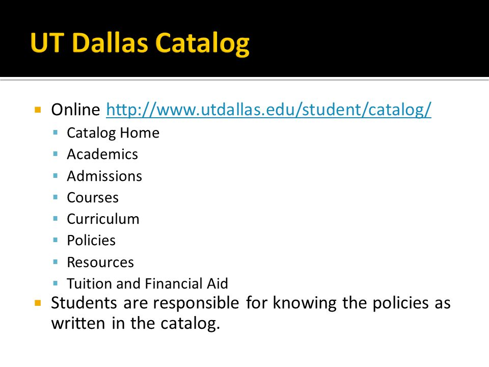 UT Dallas Catalog Online http://www.utdallas.edu/student/catalog/