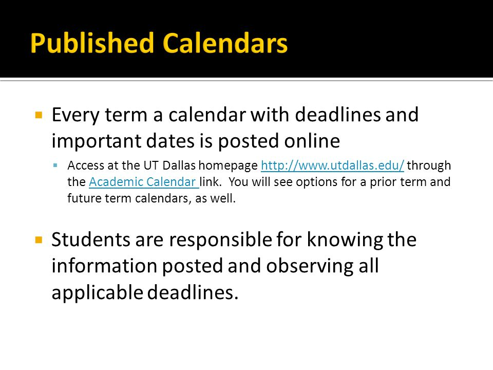 Published Calendars Every term a calendar with deadlines and important dates is posted online.