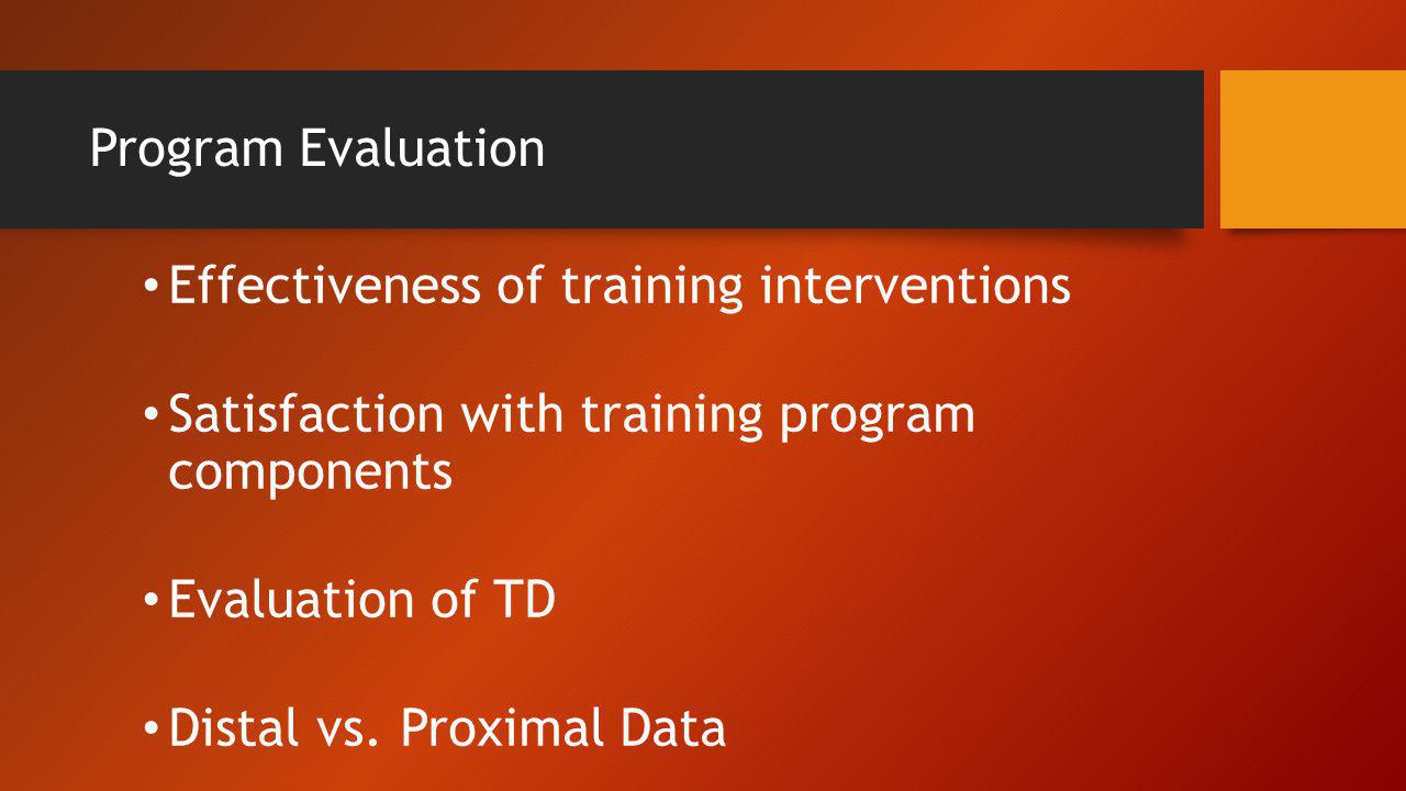 Program Evaluation Effectiveness of training interventions. Satisfaction with training program components.