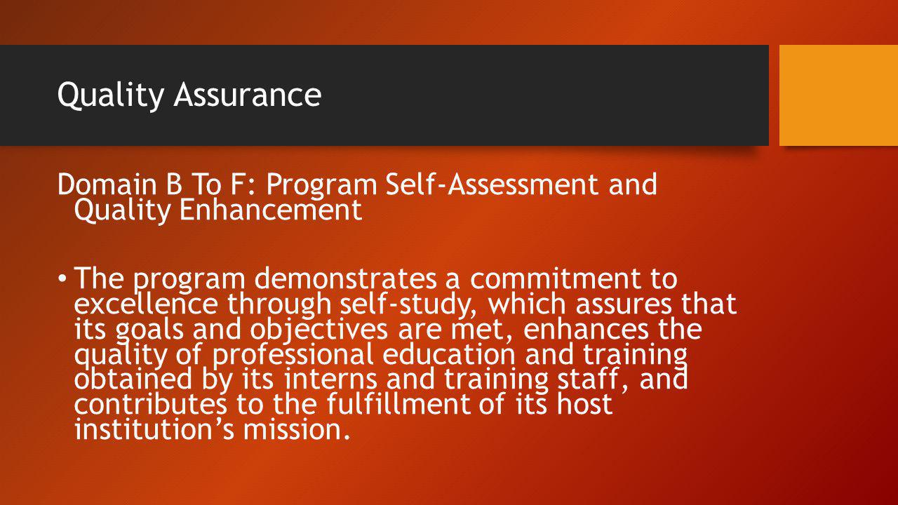 Quality Assurance Domain B To F: Program Self-Assessment and Quality Enhancement.
