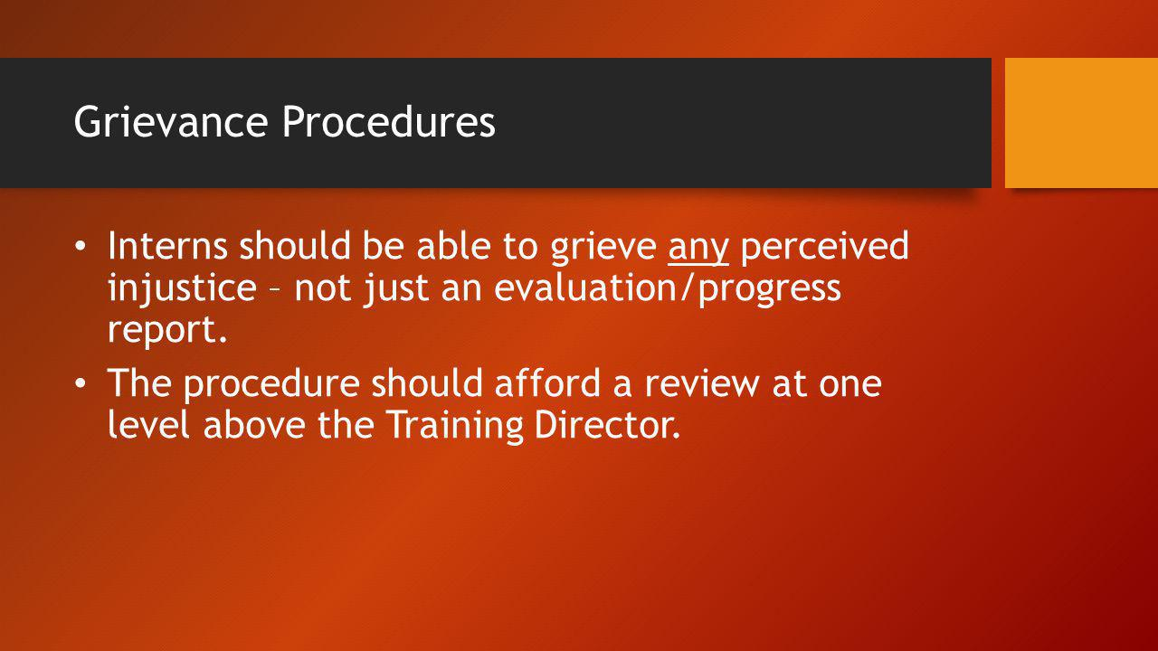 Grievance Procedures Interns should be able to grieve any perceived injustice – not just an evaluation/progress report.