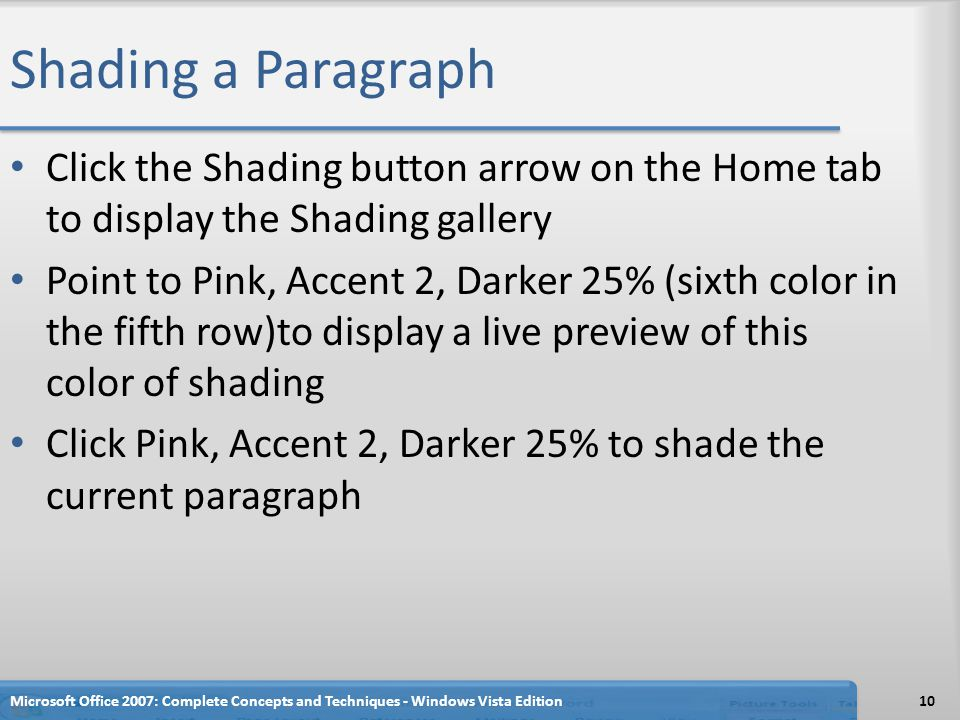 Shading a Paragraph Click the Shading button arrow on the Home tab to display the Shading gallery.