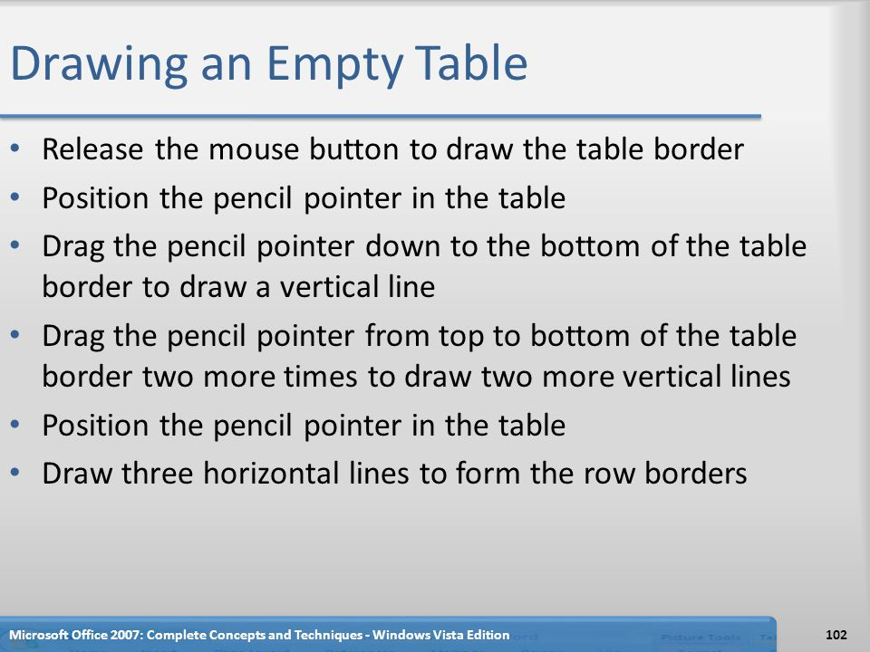 Drawing an Empty Table Release the mouse button to draw the table border. Position the pencil pointer in the table.