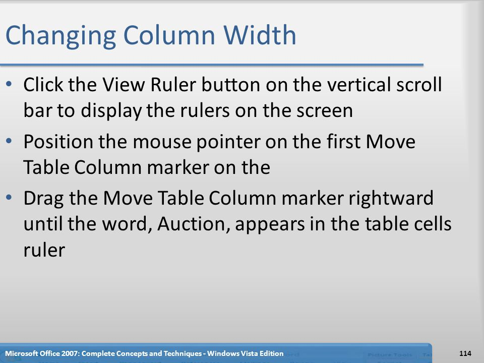 Changing Column Width Click the View Ruler button on the vertical scroll bar to display the rulers on the screen.