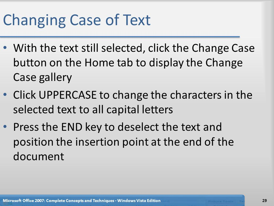 Changing Case of Text With the text still selected, click the Change Case button on the Home tab to display the Change Case gallery.