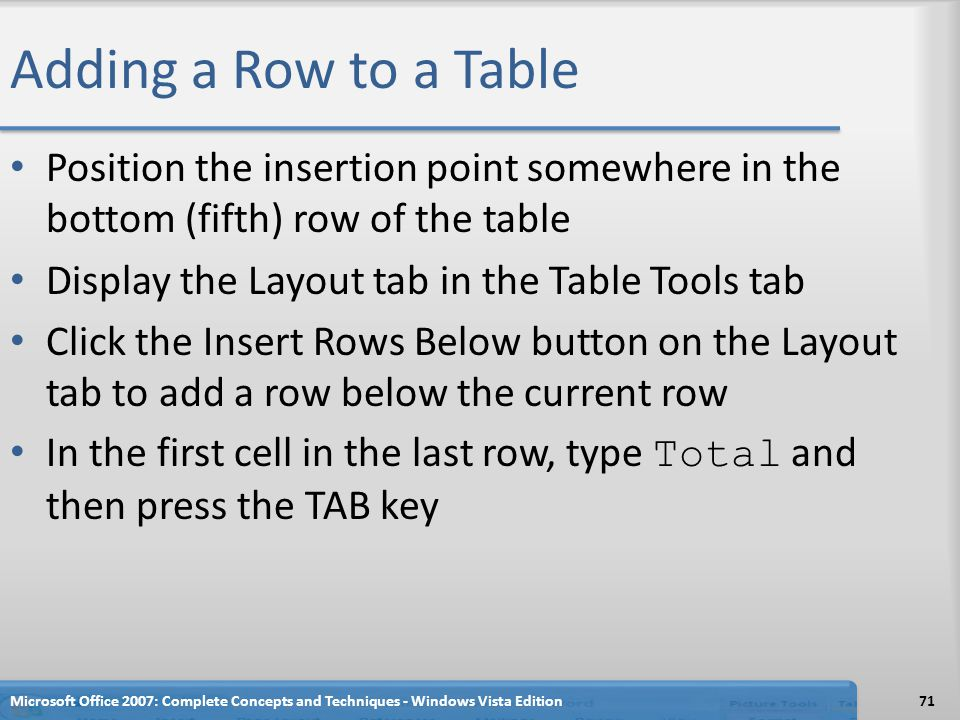 Adding a Row to a Table Position the insertion point somewhere in the bottom (fifth) row of the table.