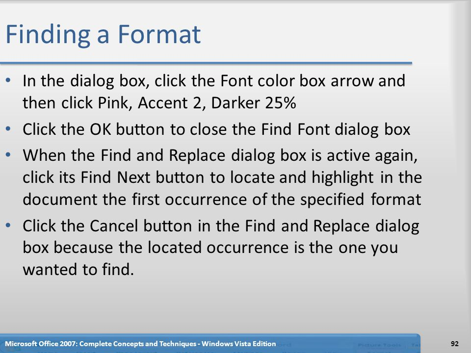 Finding a Format In the dialog box, click the Font color box arrow and then click Pink, Accent 2, Darker 25%