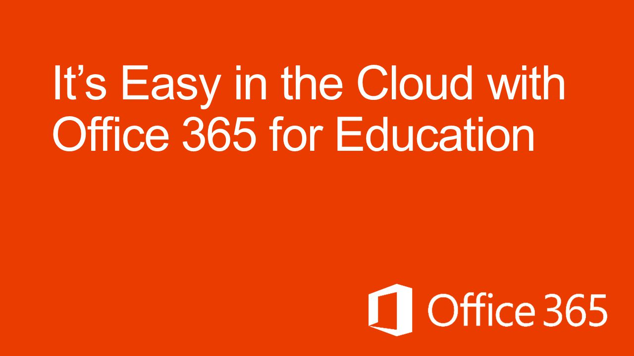 It's Easy in the Cloud with Office 365 for Education