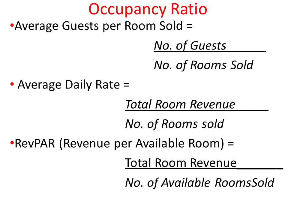 Occupancy Ratio Average Guests per Room Sold = No. of Guests______
