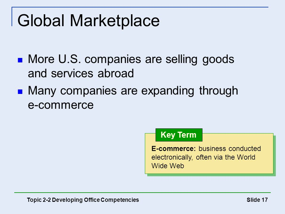 Global Marketplace More U.S. companies are selling goods and services abroad. Many companies are expanding through e-commerce.
