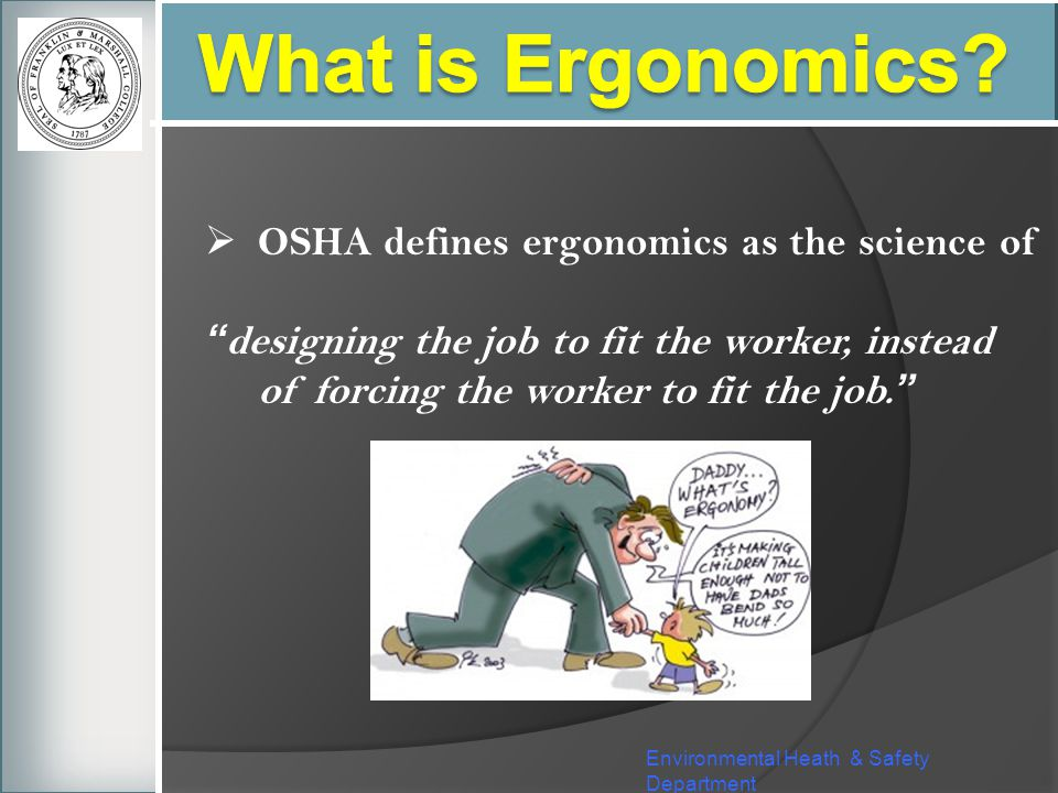 What is Ergonomics OSHA defines ergonomics as the science of