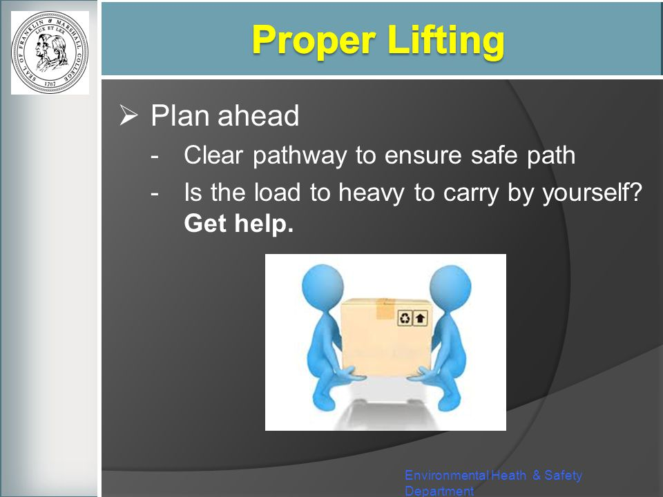 Proper Lifting Plan ahead Clear pathway to ensure safe path